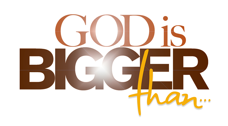 God is Bigger Than...